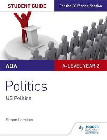 AQA A-level Politics Student Guide 4: Government and Politics of the USA and Comparative Politics - Simon Lemieux