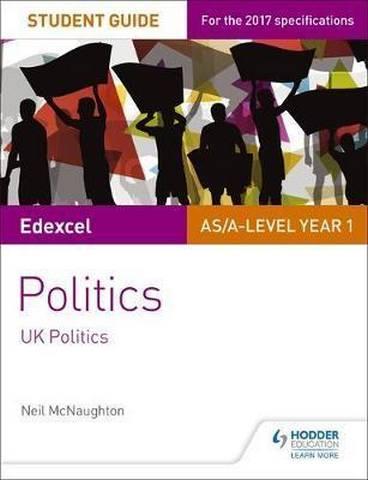 Edexcel AS/A-level Politics Student Guide 1: UK Politics - Neil McNaughton
