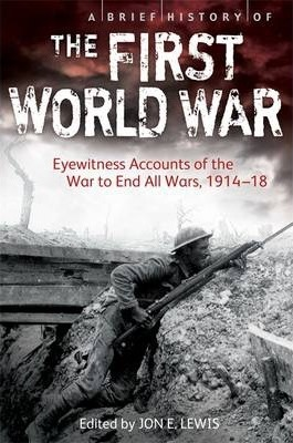 A Brief History of the First World War: Eyewitness Accounts of the War to End All Wars