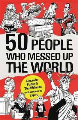 50 People Who Messed up the World - Alexander Parker