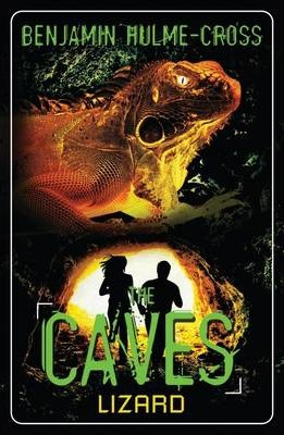 The Caves: Lizard: The Caves 1 - Benjamin Hulme-Cross