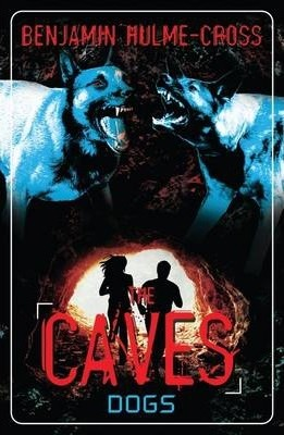 The Caves: Dogs: The Caves 2 - Benjamin Hulme-Cross