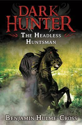 The Headless Huntsman (Dark Hunter 8) - Benjamin Hulme-Cross