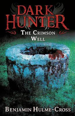 The Crimson Well (Dark Hunter 9) - Benjamin Hulme-Cross
