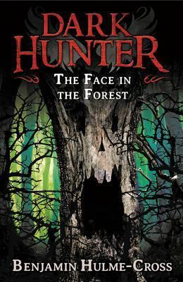 The Face in the Forest (Dark Hunter 10) - Benjamin Hulme-Cross