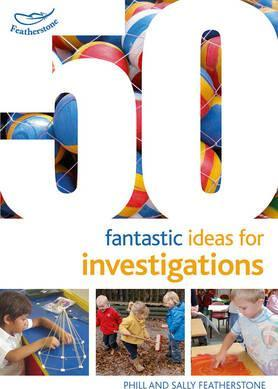 50 Fantastic Ideas for Investigations - Sally Featherstone