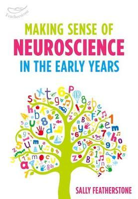 Making Sense of Neuroscience in the Early Years - Sally Featherstone