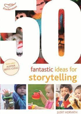 50 Fantastic Ideas for Storytelling - Judit Horvath
