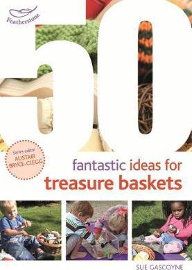 50 Fantastic Ideas for Treasure Baskets - Sue Gascoyne
