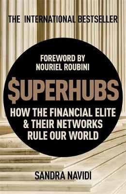 SuperHubs: How the Financial Elite and Their Networks Rule our World - Sandra Navidi