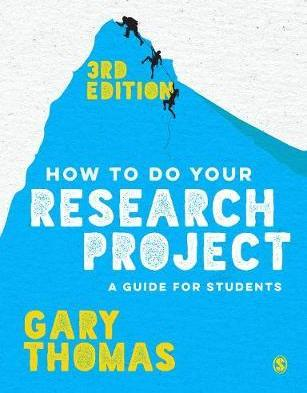 How to Do Your Research Project: A Guide for Students - Gary Thomas