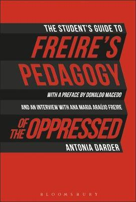 The Student Guide to Freire's 'Pedagogy of the Oppressed' - Antonia Darder
