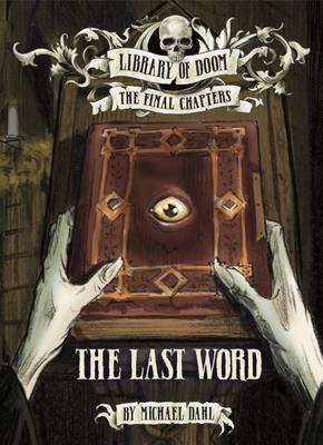 Library of Doom. The Final Chapters: The Last Word - Michael Dahl
