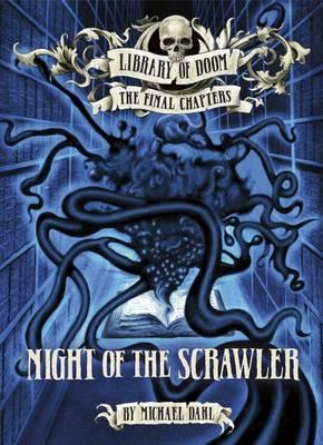 Library of Doom. The Final Chapters: Night of the Scrawler - Michael Dahl