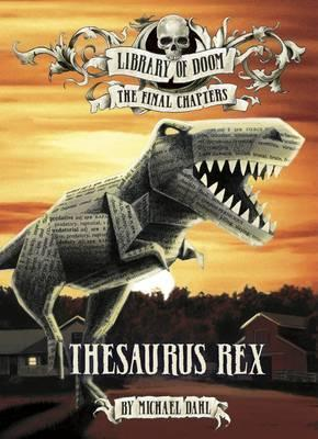 Library of Doom. The Final Chapters: Thesaurus Rex - Michael Dahl
