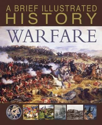 A Brief Illustrated History of Warfare - Steve Parker