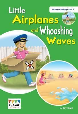 Little Aeroplanes and Whooshing Waves: Shared Reading Level 2 - Jay Dale