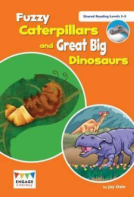 Fuzzy Caterpillars and Great Big Dinosaurs: Shared Reading Levels 3-5 - Jay Dale