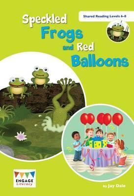 Speckled Frogs and Red Balloons: Shared Reading Levels 6-8 - Jay Dale