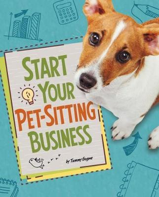Start Your Pet-Sitting Business - Tammy Gagne