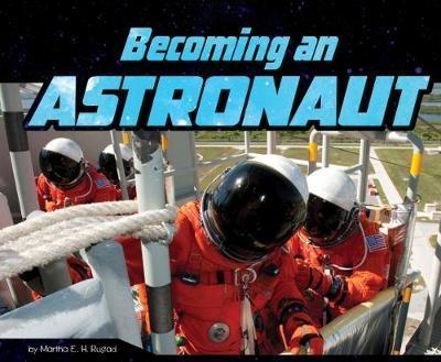 Becoming an Astronaut - Martha E. H. Rustad