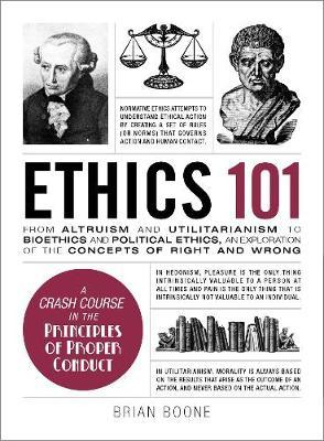 Ethics 101: From Altruism and Utilitarianism to Bioethics and Political Ethics