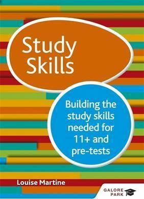 Study Skills 11+: Building the study skills needed for 11+ and pre-tests - Louise Martine