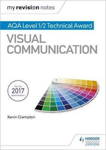 My Revision Notes: AQA Level 1/2 Technical Award Visual Communication - Kevin Crampton