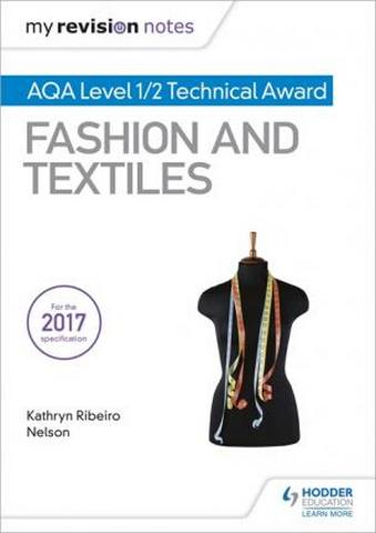 My Revision Notes: AQA Level 1/2 Technical Award Fashion and Textiles - Kathryn Ribeiro Nelson