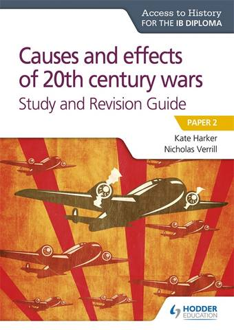 Access to History for the IB Diploma: Causes and effects of 20th century wars Study and Revision Guide: Paper 2 - Nicholas Verrill