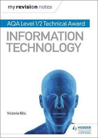 My Revision Notes: AQA Level 1/2 Technical Award in Information Technology - Victoria Ellis
