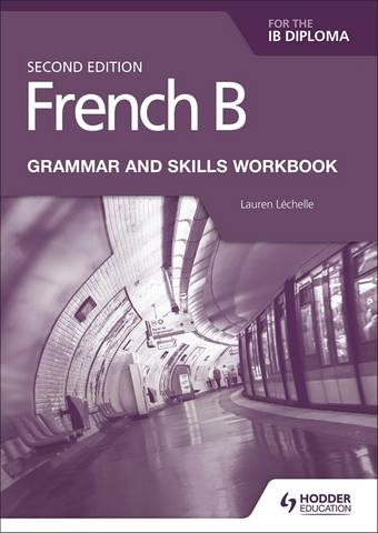 French B for the IB Diploma Grammar and Skills Workbook Second Edition -