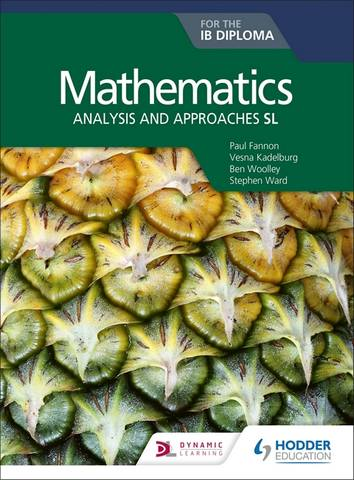 Mathematics for the IB Diploma: Analysis and approaches SL: Analysis and approaches SL - Paul Fannon