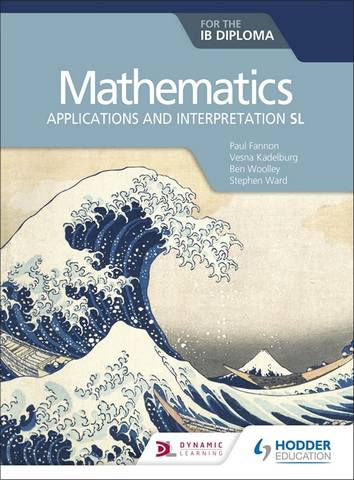 Mathematics for the IB Diploma: Applications and interpretation SL: Applications and interpretation SL - Paul Fannon