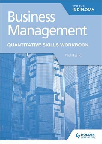Business Management for the IB Diploma Quantitative Skills Workbook - Paul Hoang