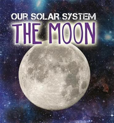Our Solar System: The Moon - Mary-Jane Wilkins