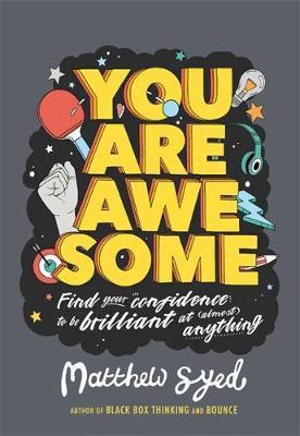 You Are Awesome: Find Your Confidence and Dare to be Brilliant at (Almost) Anything: The Number One Bestseller - Matthew Syed