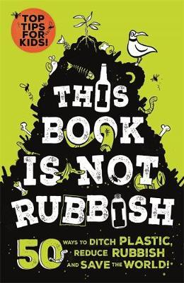 This Book is Not Rubbish: 50 Ways to Ditch Plastic