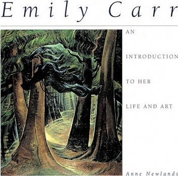 Emily Carr: An Introduction to Her Life and Art - Anne Newlands