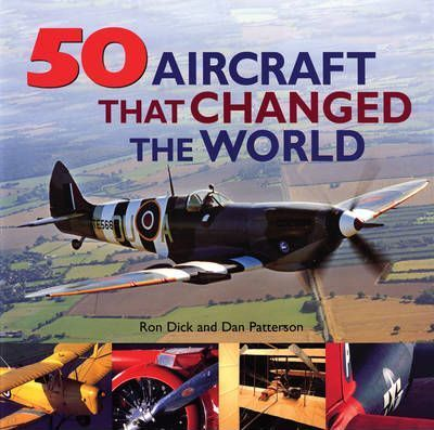 50 Aircraft That Changed the World - Ron Dick