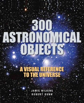 300 Astronomical Objects - Jamie Wilkins