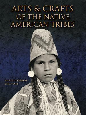 Arts and Crafts of the Native American Tribes - Michael G. Johnson