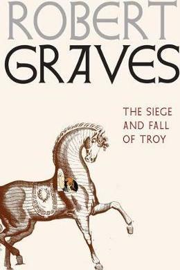 The Siege And Fall Of Troy - Robert Graves