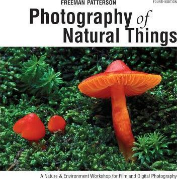 Photography of Natural Things: A Nature & Environment Workshop for Film and Digital Photography - Freeman Patterson