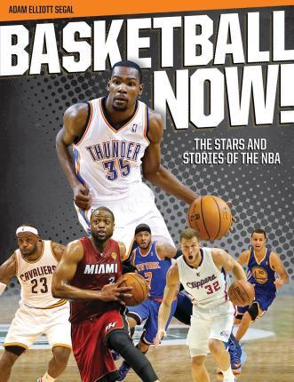 Basketball Now!: The Stars and Stories of the Nba - Adam Elliott Segal