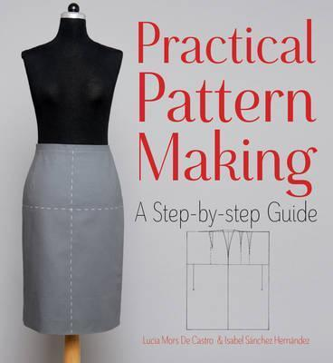 Practical Pattern Making: A Step-by-Step Guide - Isabel Sanchez Hernandez