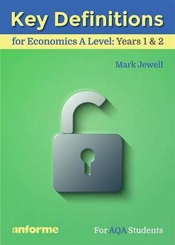 Key Definitions for Economics A Level: Years 1 & 2 - for AQA Students - Mark Jewell