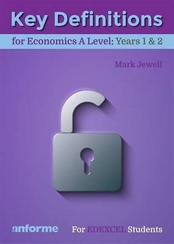 Key Definitions for Economics A Level: Years 1 & 2 - for Edexcel Economics A - Mark Jewell