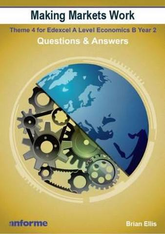 Making Markets Work: Questions & Answers: Theme 4 for Edexcel A Level Economics B - Brian Ellis