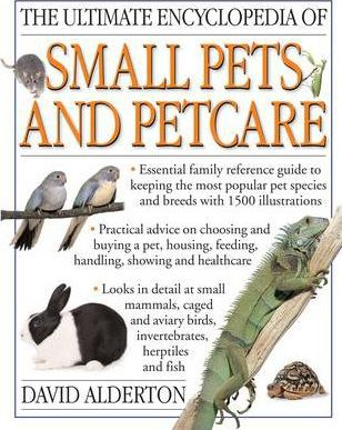 Ultimate Encyclopedia of Small Pets and Pet Care - David Alderton